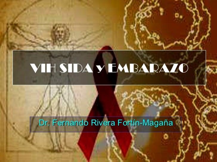 VIH SIDA y EMBARAZO Dr. Fernando Rivera Fortín-Magaña