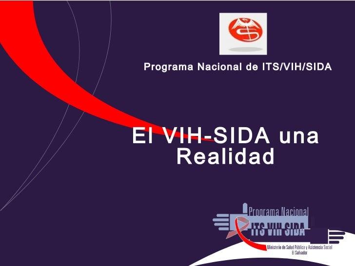 Programa Nacional de ITS/VIH/SIDAEl VIH-SIDA una    Realidad