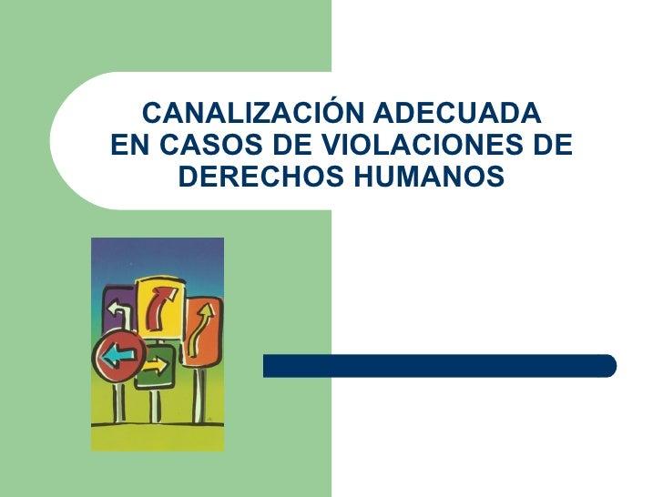 CANALIZACIÓN ADECUADA EN CASOS DE VIOLACIONES DE DERECHOS HUMANOS