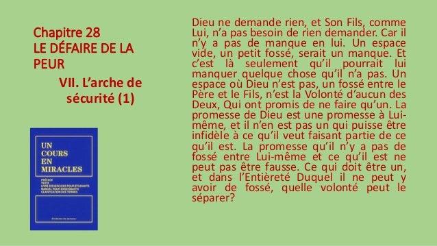 Chapitre 28 LE DÉFAIRE DE LA PEUR VII. L'arche de sécurité (1) Dieu ne demande rien, et Son Fils, comme Lui, n'a pas besoi...