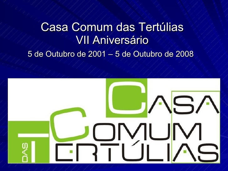 Casa Comum das Tertúlias VII Aniversário 5 de Outubro de 2001 – 5 de Outubro de 2008