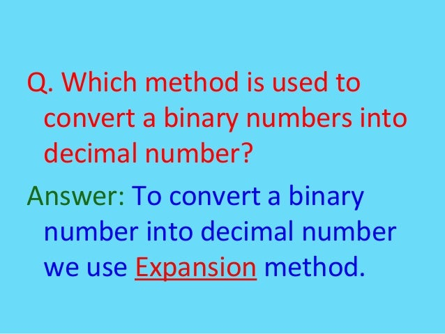 Q. Which method is used toconvert a binary numbers intodecimal number?Answer: To convert a binarynumber into decimal numbe...
