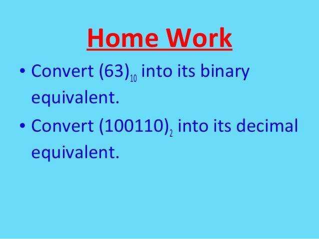 Home Work• Convert (63)10 into its binaryequivalent.• Convert (100110)2 into its decimalequivalent.