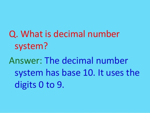 Q. What is decimal numbersystem?Answer: The decimal numbersystem has base 10. It uses thedigits 0 to 9.