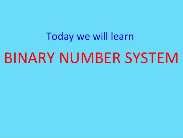 Today we will learnBINARY NUMBER SYSTEM