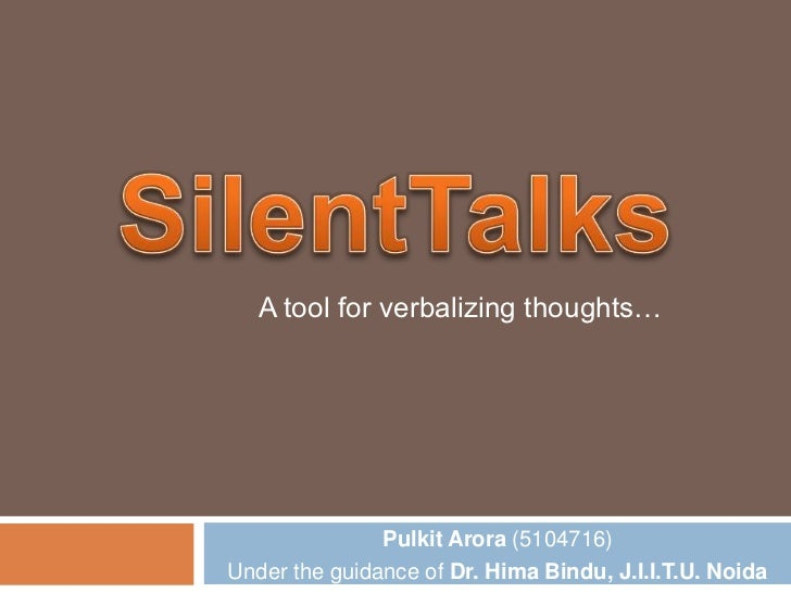 A tool for verbalizing thoughts…               Pulkit Arora (5104716)Under the guidance of Dr. Hima Bindu, J.I.I.T.U. Noida