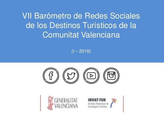 VII Barómetro de Redes Sociales de los Destinos Turísticos de la Comunitat Valenciana (I – 2016)