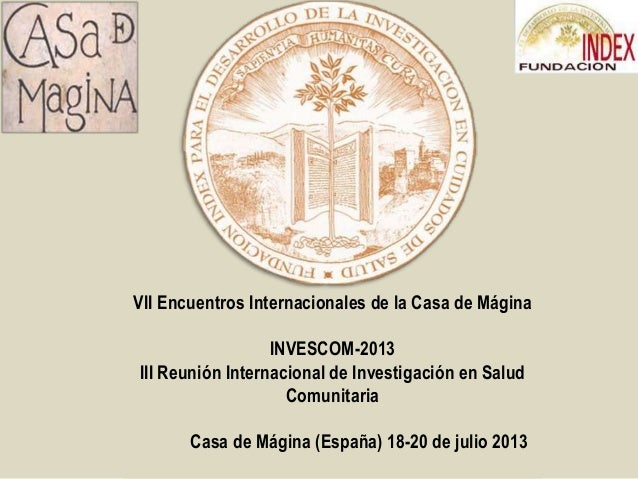 VII Encuentros Internacionales de la Casa de Mágina INVESCOM-2013 III Reunión Internacional de Investigación en Salud Comu...