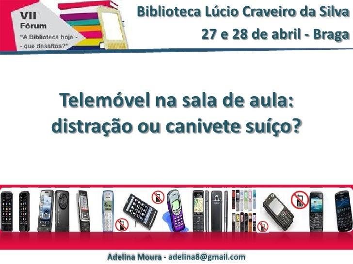 Biblioteca Lúcio Craveiro da Silva                       27 e 28 de abril - Braga Telemóvel na sala de aula:distração ou c...
