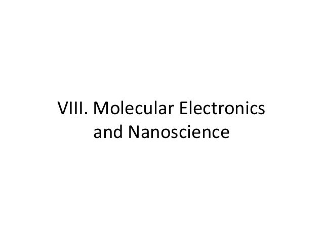 VIII. Molecular Electronics and Nanoscience