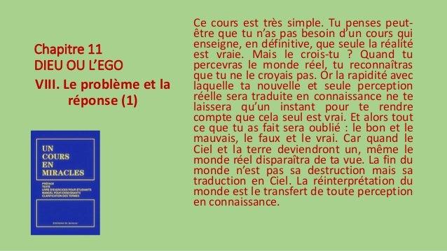Chapitre 11 DIEU OU L'EGO VIII. Le problème et la réponse (1) Ce cours est très simple. Tu penses peut- être que tu n'as p...