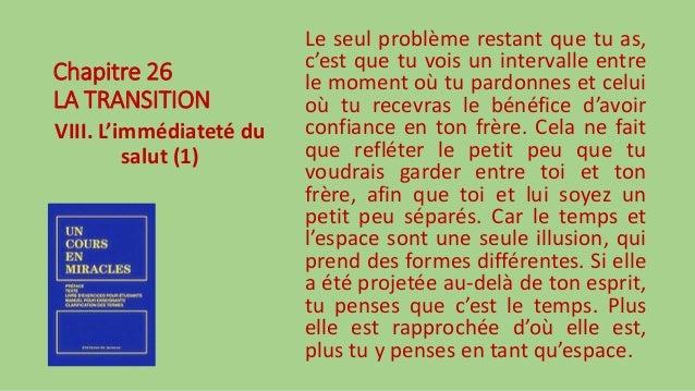 Chapitre 26 LA TRANSITION VIII. L'immédiateté du salut (1) Le seul problème restant que tu as, c'est que tu vois un interv...