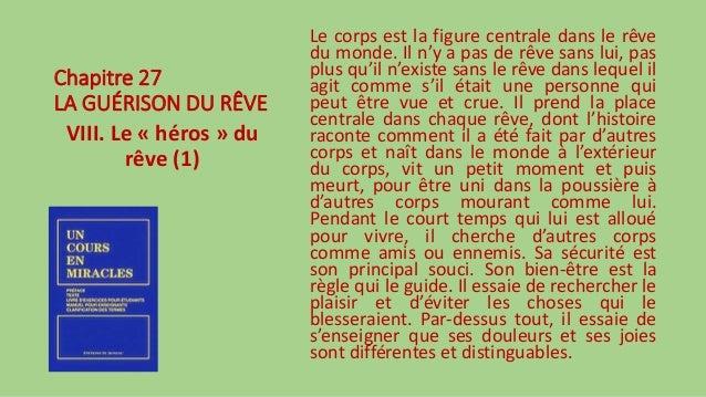 Chapitre 27 LA GUÉRISON DU RÊVE VIII. Le « héros » du rêve (1) Le corps est la figure centrale dans le rêve du monde. Il n...