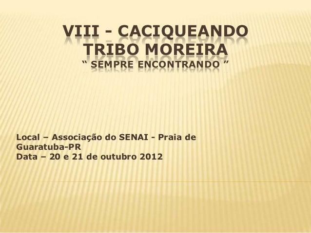 """VIII - CACIQUEANDO           TRIBO MOREIRA             """" SEMPRE ENCONTRANDO """"Local – Associação do SENAI - Praia deGuaratu..."""