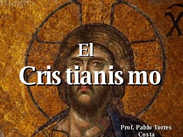Cristianismo El Prof. Pablo Torres Costa