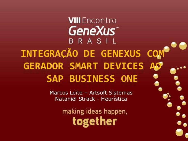 Integração de GeneXus com Gerador SmartDevices ao SAP Business One<br />Marcos Leite – Artsoft Sistemas<br />Nataniel Stra...