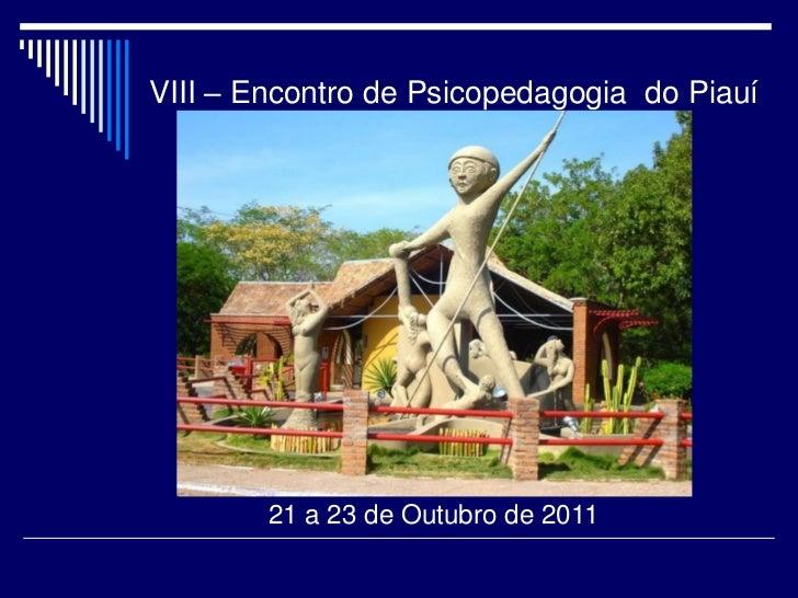 VIII – Encontro de Psicopedagogia do Piauí        21 a 23 de Outubro de 2011
