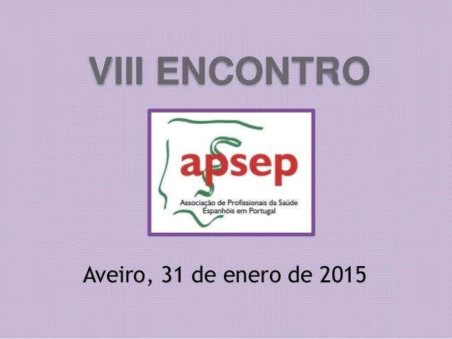 VIII ENCONTRO Aveiro, 31 de enero de 2015