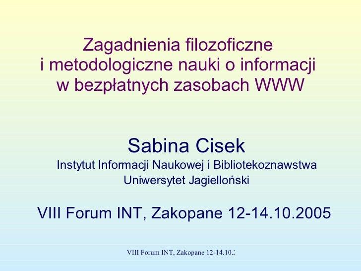 Zagadnienia filozoficzne  i metodologiczne nauki o informacji  w bezpłatnych zasobach WWW Sabina Cisek Instytut Informacji...