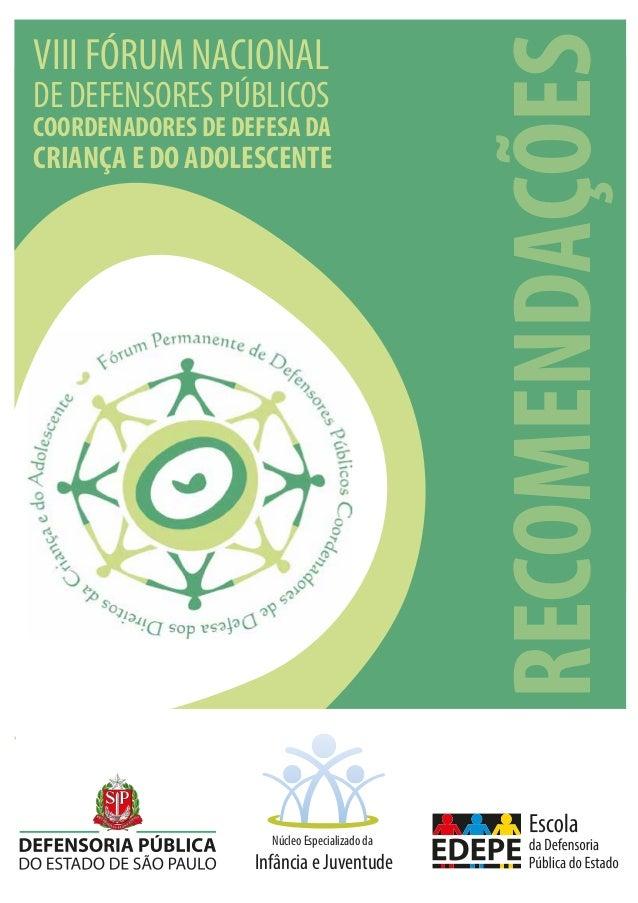 VIII FÓRUM NACIONAL DE DEFENSORES PÚBLICOS COORDENADORES DE DEFESA DA CRIANÇA E DO ADOLESCENTE Núcleo Especializado da Inf...