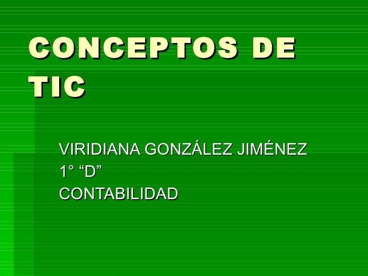 "CONCEPTOS DE TIC VIRIDIANA GONZÁLEZ JIMÉNEZ 1° ""D"" CONTABILIDAD"
