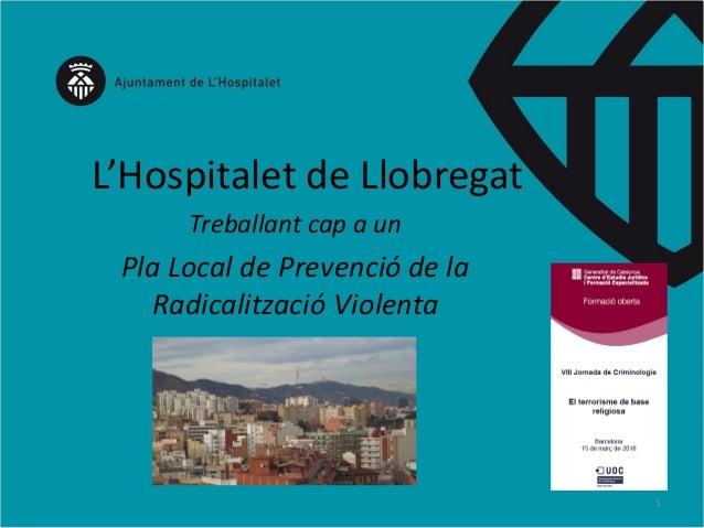 L'Hospitalet de Llobregat Treballant cap a un Pla Local de Prevenció de la Radicalització Violenta 1