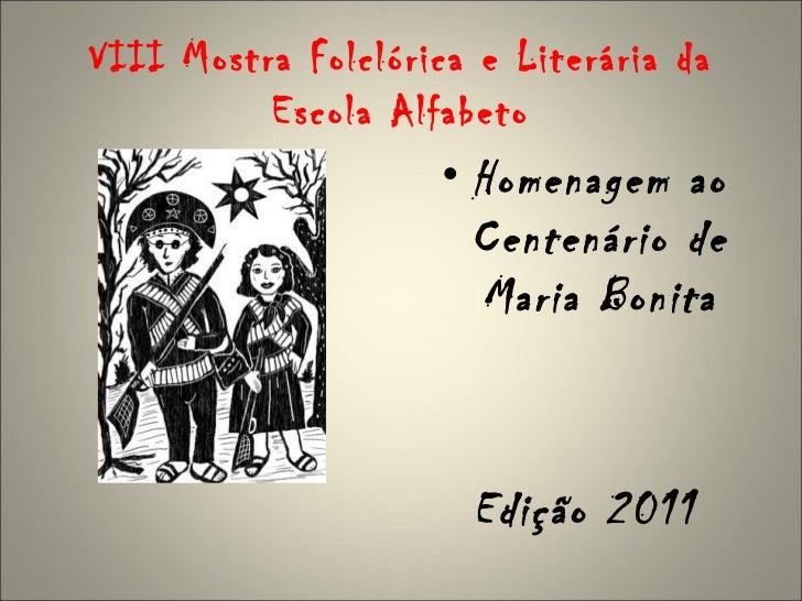 VIII Mostra Folclórica e Literária da          Escola Alfabeto                     • Homenagem ao                       Ce...