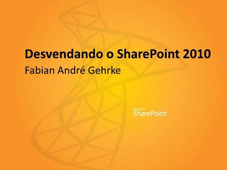 Desvendando o SharePoint 2010<br />Fabian André Gehrke<br />