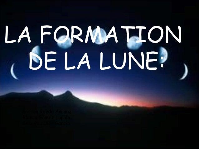 LA FORMATION DE LA LUNE: Andrea Rueda Arranz. Blanca Gómez Lupión. Gala Marañón García.