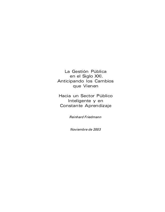La Gestión Pública en el Siglo XXI. Anticipando los Cambios que Vienen Hacia un Sector Público Inteligente y en Constante ...