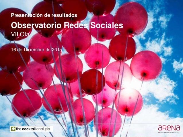 Presentación de resultados Observatorio Redes Sociales VII Ola 16 de Diciembre de 2015