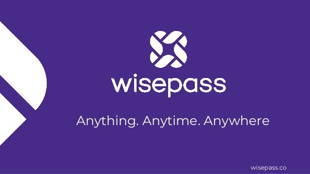 wisepass.co Anything. Anytime. Anywhere