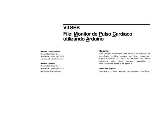 VII SEB File: Monitor de Pulso Cardíaco utilizando Arduino Resumo Este projeto demonstra uma técnica de medição da frequên...