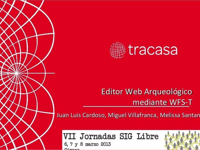 Editor Web Arqueológico                        mediante WFS-TJuan Luis Cardoso, Miguel Villafranca, Melissa Santan