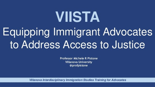 VIISTA Equipping Immigrant Advocates to Address Access to Justice Villanova Interdisciplinary Immigration Studies Training...