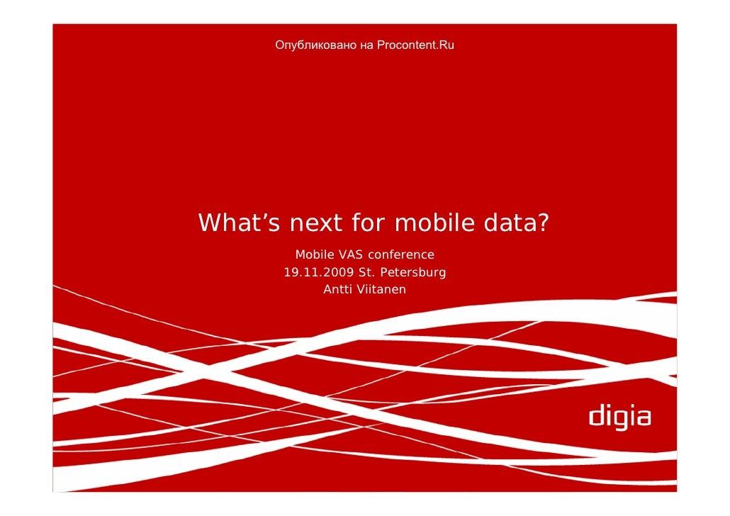 Опубликовано на Procontent.Ru                      1     What's next for mobile data?          Mobile VAS conference      ...
