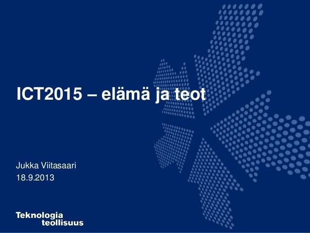 ICT2015 – elämä ja teot Jukka Viitasaari 18.9.2013