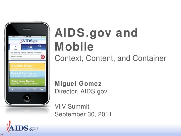 AIDS.gov and Mobile Context, Content, and Container Miguel Gomez Director, AIDS.gov ViiV Summit September 30, 2011