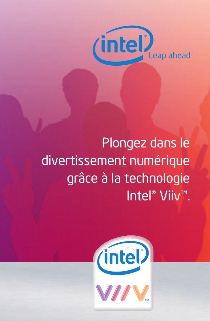 Plongez dans ledivertissement numérique    grâce à la technologie               Intel® Viiv™.