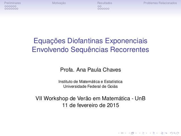 Preliminares Motivação Resultados Problemas Relacionados Equações Diofantinas Exponenciais Envolvendo Sequências Recorrent...