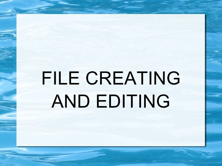 FILE CREATING AND EDITING