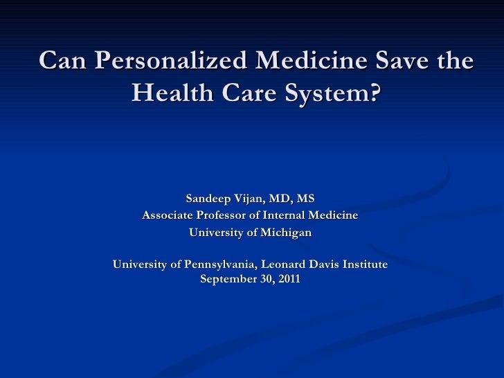 Can Personalized Medicine Save the Health Care System? <ul><li>Sandeep Vijan, MD, MS </li></ul><ul><li>Associate Professor...