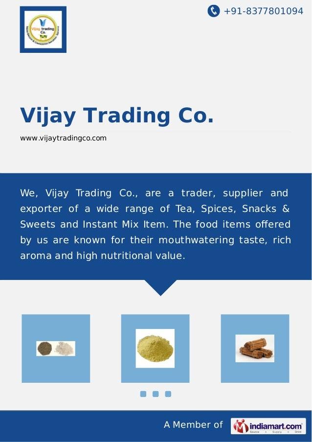 +91-8377801094 A Member of Vijay Trading Co. www.vijaytradingco.com We, Vijay Trading Co., are a trader, supplier and expo...
