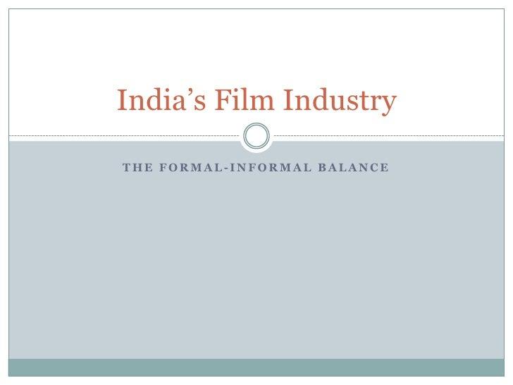 The formal-informal balance<br />India's Film Industry<br />