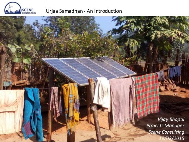 Urjaa Samadhan - An Introduction Vijay Bhopal Projects Manager Scene Consulting 19/02/2015