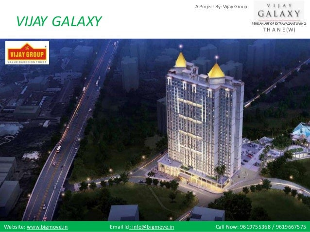 A Project By: Vijay Group VIJAY GALAXY PERSIANART OF EXTRAVAGANTLIVING. T H A N E (W) Website: www.bigmove.in Email Id: in...