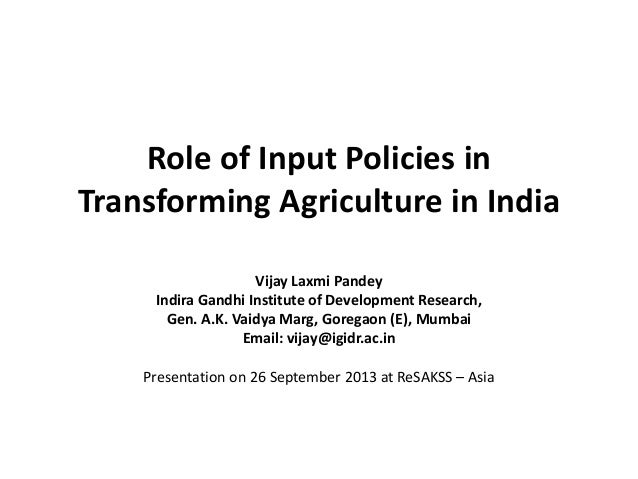 Role of Input Policies in Transforming Agriculture in India Vijay Laxmi Pandey Indira Gandhi Institute of Development Rese...