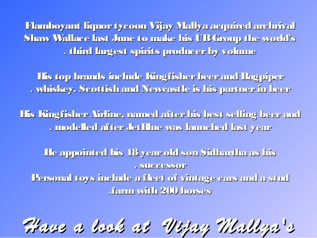 Flamboyant liquortycoon Vijay Mallya acquired archrivalFlamboyant liquortycoon Vijay Mallya acquired archrival Shaw Wallac...