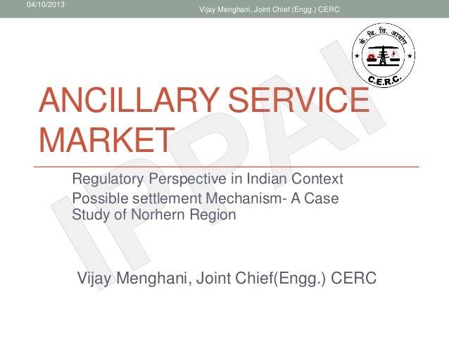 04/10/2013                               Vijay Menghani, Joint Chief (Engg.) CERC  ANCILLARY SERVICE  MARKET             R...