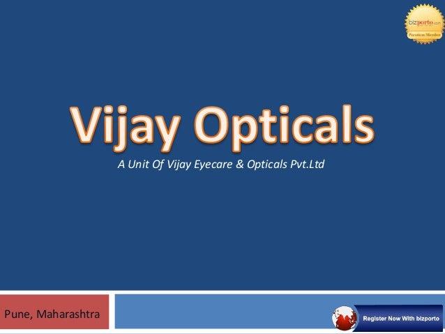 Pune, Maharashtra A Unit Of Vijay Eyecare & Opticals Pvt.Ltd